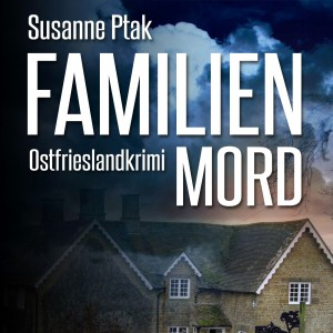 Cover des Ostfrieslandkrimis Familienmord von Susanne Ptak