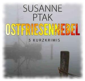 """""""Ostfriesennebel"""" 5 Ostfrieslandkrimis von Susanne Ptak"""