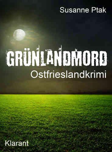 """Cover des Ostfrieslandkrimi """"Grünlandmord"""" von Suanne Ptak"""