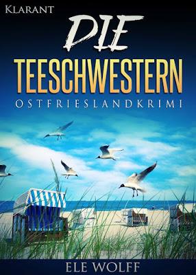 Ostfriesenkrimi Die Teeschwestern Ele Wolff