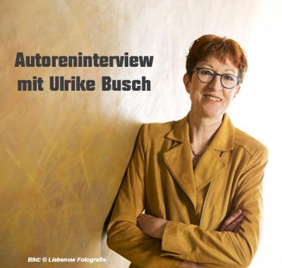 Autoreninterview Ulrike Busch