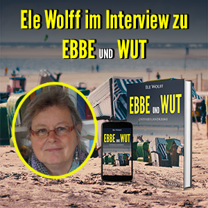 Ele Wolff im Interview zu Ebbe und Wut