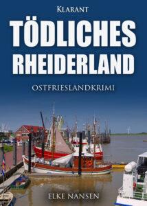 Ostfrieslandkrimi Tödliches Rheiderland von Elke Nansen